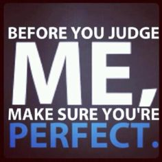 Before you judge me, make sure you're perfect. [queer, lesbian, gay, bisexual, transgender, LGBT]