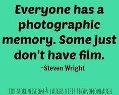 Photographic memory quote via www.Facebook.com/AndNowLaugh