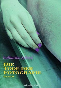 Umschlag von Katharina Sykora, Die Tode der Fotografie II - Tod, Theorie und Fotokunst. Paderborn, Fink Verlag, 2015.