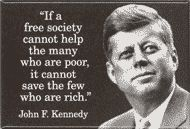 "JFK: ""if a free society cannot help the many who are poor, it cannot save the few who are rich"""