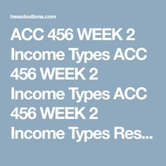 """ACC 456 WEEK 2 Income Types ACC 456 WEEK 2 Income Types ACC 456 WEEK 2 Income Types Resource:IRS.  Resource:pp. 2-6 in Ch. 4, """"Individual Income Tax Overview, Exemptions, and Filing Status"""" ofMcGraw-Hill'sEssentials of Federal Taxation.  Note.The 1040 Form on pp. 4-2, notice the Income section of the 1040 Form in the middle of the front of the form.  Selectfive of the types of income listed from line 7, through line 21 that interest you. For example, you can select types of income that…"""