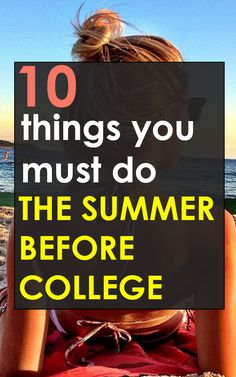 10 Things to Do the Summer Before College