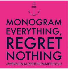 Monogram everything!
