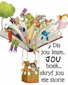 Dis jou lewe, jou storie skryf jou eie boek Afrikaans, Whimsical Art, Learning, My Love, Illustration, Library Ideas, Wisdom Quotes, Valentino, Cartoons