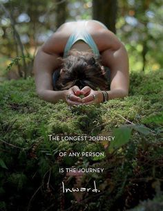 The longest journey of any person is the journey inward