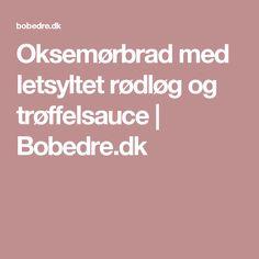 Oksemørbrad med letsyltet rødløg og trøffelsauce   Bobedre.dk