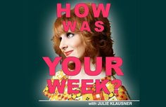 How Was Your Week -- Julie Klausner's mantra is to keep things interesting. She's spoken with Rachel Dratch about RuPaul's drag race, and with Patton Oswalt on whether inventors are weirder than magicians, for example.