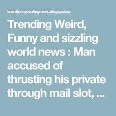 Trending Weird, Funny and sizzling  world news : Man accused of thrusting his private through mail slot, a man arrested for performing sexorcism and Body Paint Doesn't Count as Clothing