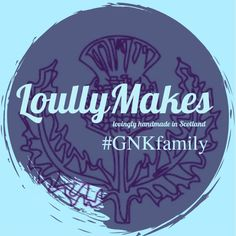 #LoullyMakes #MadeinScotland #GNKfamily