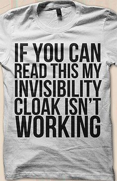 If you can read this my Invisibility cloak isn't working t shirt or hoodie