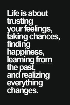 Best Quotes about Strength Life is about trusting your feelings taking chances finding happiness learnin Words Quotes, Me Quotes, Motivational Quotes, Inspirational Quotes, Sayings, Famous Quotes, Uplifting Quotes, The Words, Change Quotes