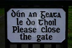 Dún -Close ( shut ) / an geata -the gate / le do thoil - Please