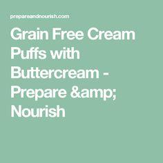 Grain Free Cream Puffs with Buttercream - Prepare & Nourish