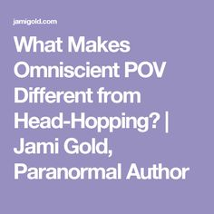 What Makes Omniscient POV Different from Head-Hopping?   Jami Gold, Paranormal Author