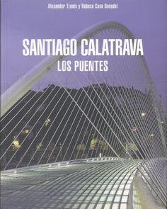 Santiago Calatrava : los puentes/ Alexander Tzonis (2007)