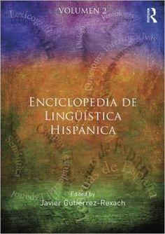Enciclopedia de Lingüística Hispánica / editado por Javier Gutiérrez-Rexach - London : Routledge, 2016 - 2 v.