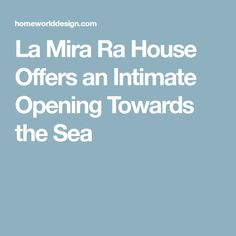 La Mira Ra House Offers an Intimate Opening Towards the Sea