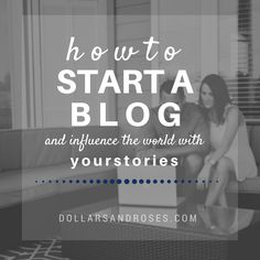 How To Start A Blog in 4 Simple Steps and Influence the World With Your Stories