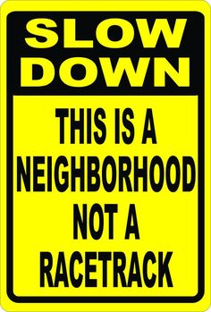 Post this sign to help slow down traffic in neighborhoods. Help prevent speeding in communities. Funny Road Signs, Termite Control, Giving Up Smoking, Speed Limit, Slow Down, Natural Home Remedies, The Neighbourhood, Funny Quotes, Trip Planner
