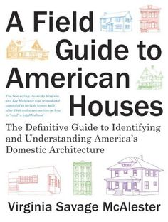 A Field Guide to American Houses: The Definitive Guide to Identifying and Understanding America's Domestic Architecture, http://www.amazon.com/dp/140004359X/ref=cm_sw_r_pi_awd_tnrEsb15SSBEC