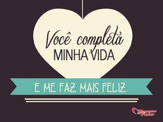 Você completa minha vida e me faz mais feliz! #voce #completar #vida #feliz #felicidade #amar #amor