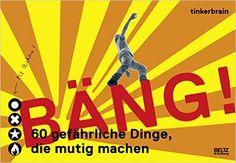 Bäng! 60 gefährliche Dinge, die mutig machen, Anke M. Leitzgen _____ gibt es in der Bücherei!