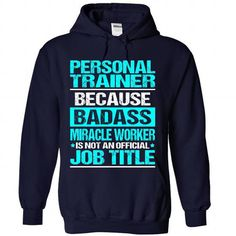 Personal trainer because badass miracle worker is not an official job title