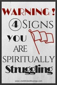 4 Signs Your Are Spiritually Struggling Like Minded Musings -- If you've been a believer for any length of time, you have likely been caught in this scenario …  You're doing your thing, trying your best to grow in your relationship with God. Maybe you're spending some time God's word, prayer and going to church regularly. You're even investing in some type of Christian friendships or community.  And Then....