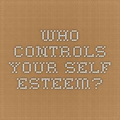 Who controls your self-esteem?