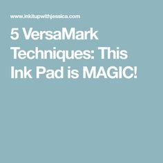 5 VersaMark Techniques: This Ink Pad is MAGIC!