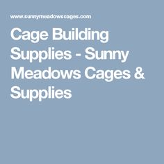 Cage Building Supplies - Sunny Meadows Cages & Supplies