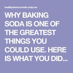 WHY BAKING SODA IS ONE OF THE GREATEST THINGS YOU COULD USE. HERE IS WHAT YOU DIDN'T KNOW BAKING SODA COULD DO! - Healthy Dent Cosmetic
