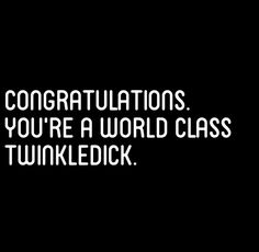 In celebration of the holiday season--> twinkledick- a man who makes his SO miserable about all the decorating, shopping, cooking, cleaning, gift wrapping,etc. that happens prior to the holiday festivities. *note- my definition, feel free to add your own!