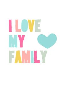 I Love My Family Art Print 6 colors to choose from by jpurifoy