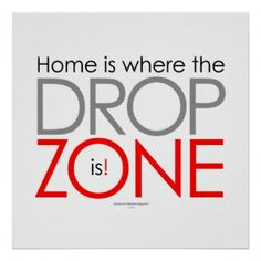 Home is where the drop zone is! After all… It's where you really LIVE! This design is now available on a variety of apparel and housewares!