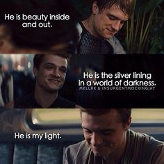 Peeta is truly the sweetest. He may not be the strongest or bravest but he will be at your side no matter what.