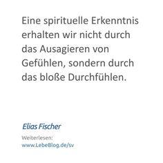 """Zitat von Elias Fischer aus dem Buch """"Selbstverwirklichung"""" - Hier mehr erfahren: http://bit.ly/2tvPeJ3 - Tags: #bewusstsein #selbstverwirklichung #selbsterkenntnis #lebenssinn #selbstfindung #zitat #sprüche #spiritualität #psychologie #Eine #Erkenntnis #Ausagieren #Durchfühlen"""