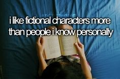 I fictional characters more than people I know personally.
