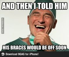 """Scumbag Orthodontist 4 years of """"They should be off next month..."""""""