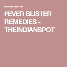 FEVER BLISTER REMEDIES - THEINDIANSPOT