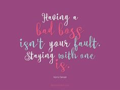 Leaderly Quote: Having a bad boss isn't your fault.