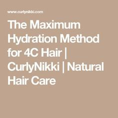 The Maximum Hydration Method for 4C Hair | CurlyNikki | Natural Hair Care