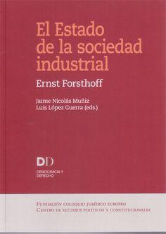 Forsthoff, Ernst, 1902-1974 El estado de la sociedad industrial. Centro de Estudios Políticos y Constitucionales, 2013.