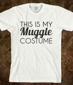 THIS IS MY MUGGLE COSTUME. who needs to dress up when you have THIS!?