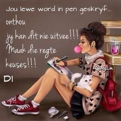 Jou lewe word in pen geskryf Crazy Quotes, All Quotes, Strong Quotes, Cute Quotes, Wisdom Quotes, Positive Quotes, Girly Attitude Quotes, Girly Quotes, Afrikaanse Quotes