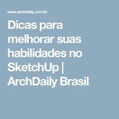 Dicas para melhorar suas habilidades no SketchUp   ArchDaily Brasil