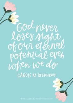 God never loses sight of our eternal potential, even when we do. Carole M. Stephens Very true. Gospel Quotes, Lds Quotes, Uplifting Quotes, Quotable Quotes, Inspirational Quotes, Mormon Quotes, Motivational, Uplifting Messages, Lds Mormon