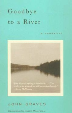 Top 10 Texas Reads.  Goodbye to a River by John Graves, often considered the best book about Texas, period. It's a