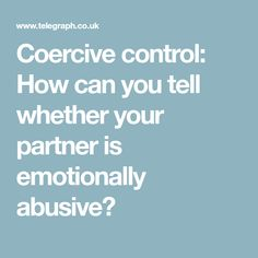 Coercive control: How can you tell whether your partner is emotionally abusive?