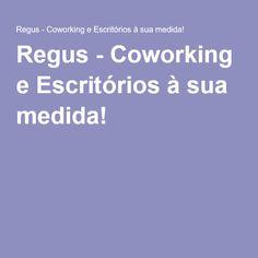 Regus - Coworking e Escritórios à sua medida!